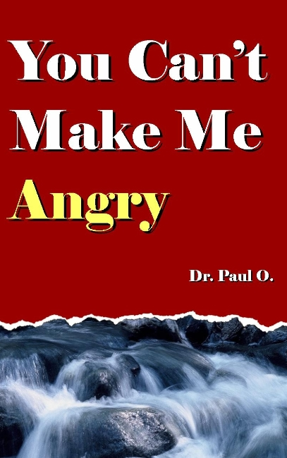 you can t make me angry by dr paul o